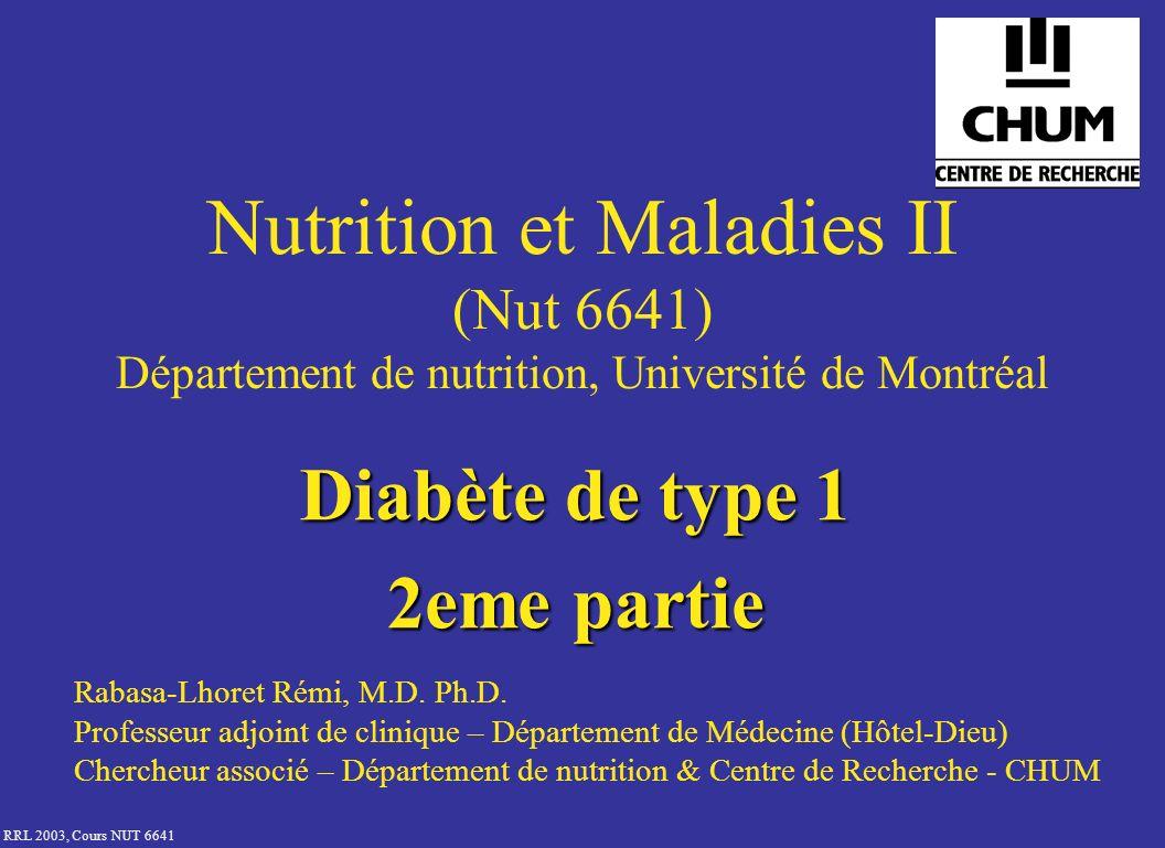 RRL 2003, Cours NUT 6641 Nutrition et Maladies II (Nut 6641) Département de nutrition, Université de Montréal Diabète de type 1 2eme partie Rabasa-Lho
