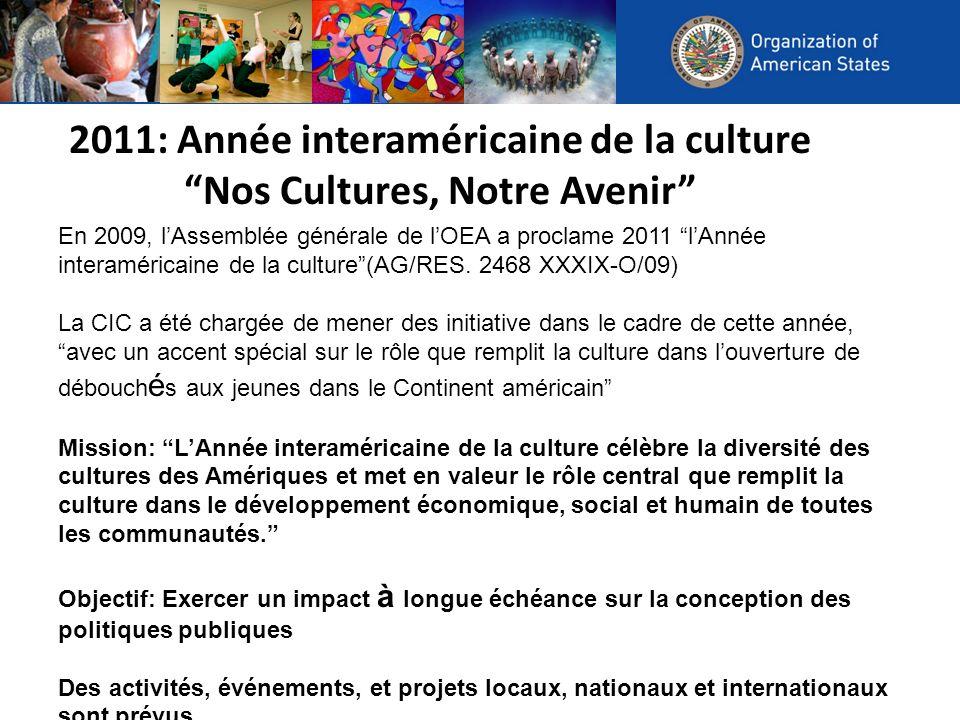 2011: Année interaméricaine de la culture Nos Cultures, Notre Avenir En 2009, lAssemblée générale de lOEA a proclame 2011 lAnnée interaméricaine de la culture(AG/RES.