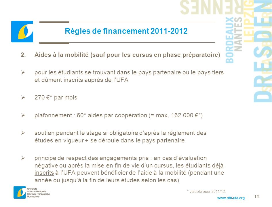 www.dfh-ufa.org 19 Règles de financement 2011-2012 2. Aides à la mobilité (sauf pour les cursus en phase préparatoire) pour les étudiants se trouvant