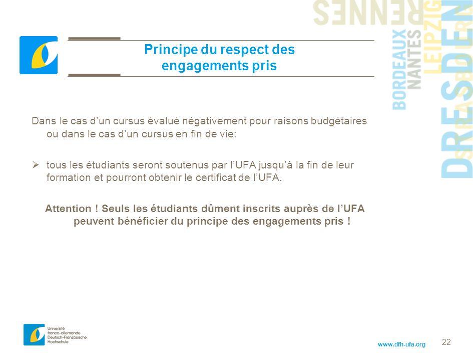 www.dfh-ufa.org 22 Principe du respect des engagements pris Dans le cas dun cursus évalué négativement pour raisons budgétaires ou dans le cas dun cur