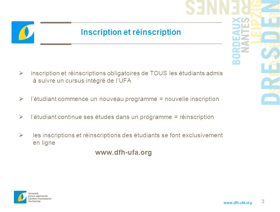 www.dfh-ufa.org 3 Inscription et réinscription inscription et réinscriptions obligatoires de TOUS les étudiants admis à suivre un cursus intégré de lU