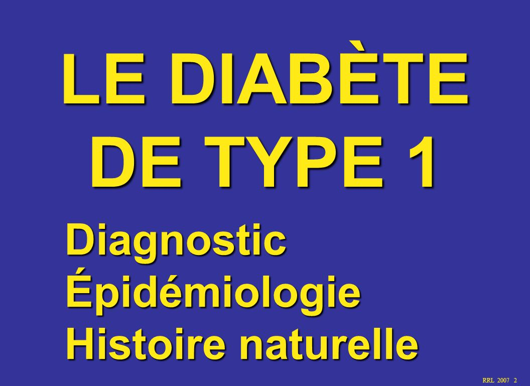 RRL 2007 3 Clinique au diagnostic Syndrome polyuropolydipsique (89%) Altération de létat général (54%) Amaigrissement (45%) Douleurs abdominales (35%) Coma (12%) Cétose (87%), Acidocétose (50%)