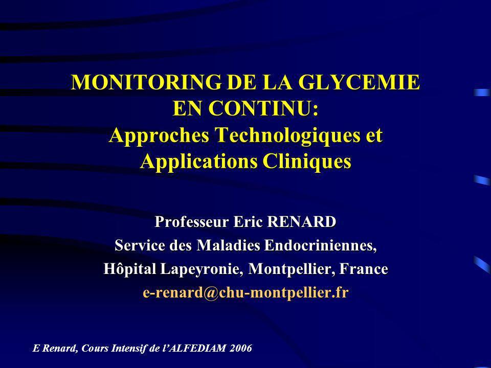 MONITORING DE LA GLYCEMIE EN CONTINU: Approches Technologiques et Applications Cliniques Professeur Eric RENARD Service des Maladies Endocriniennes, H