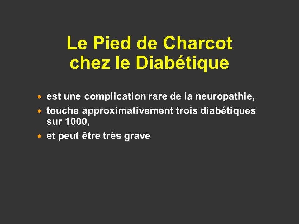 est une complication rare de la neuropathie, touche approximativement trois diabétiques sur 1000, et peut être très grave Le Pied de Charcot chez le D