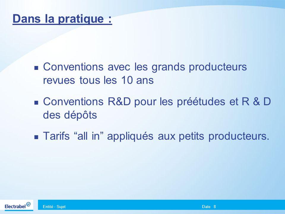 Entité - Sujet Date8 Dans la pratique : Conventions avec les grands producteurs revues tous les 10 ans Conventions R&D pour les préétudes et R & D des dépôts Tarifs all in appliqués aux petits producteurs.