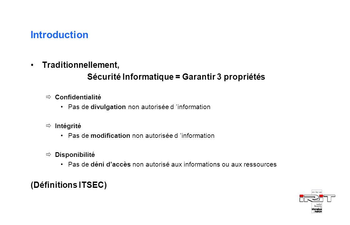 Introduction Traditionnellement, Sécurité Informatique = Garantir 3 propriétés Confidentialité Pas de divulgation non autorisée d information Intégrit