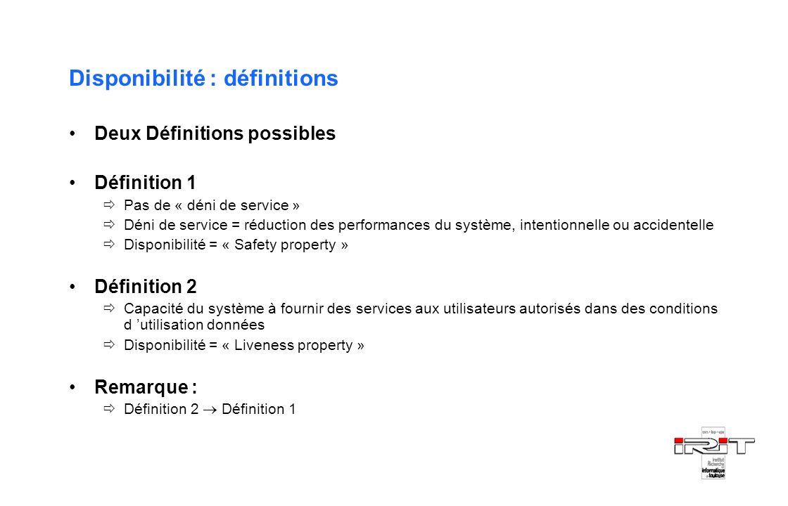 Disponibilité : définitions Deux Définitions possibles Définition 1 Pas de « déni de service » Déni de service = réduction des performances du système