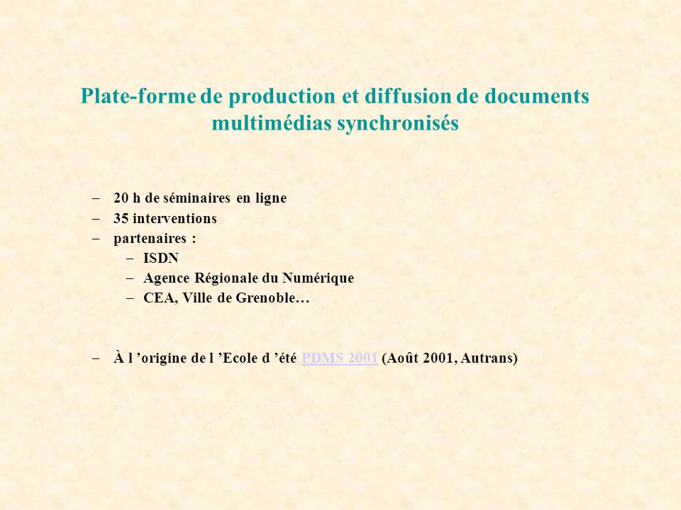 Plate-forme de production et diffusion de documents multimédias synchronisés –20 h de séminaires en ligne –35 interventions –partenaires : –ISDN –Agen