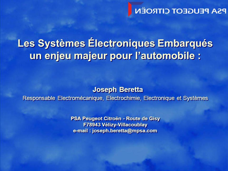 J. Beretta/PSA1 Les Systèmes Électroniques Embarqués un enjeu majeur pour lautomobile : Joseph Beretta Responsable Electromécanique, Electrochimie, El