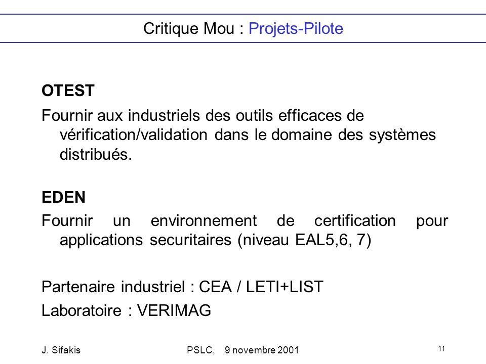 J. SifakisPSLC, 9 novembre 2001 11 Critique Mou : Projets-Pilote OTEST Fournir aux industriels des outils efficaces de vérification/validation dans le
