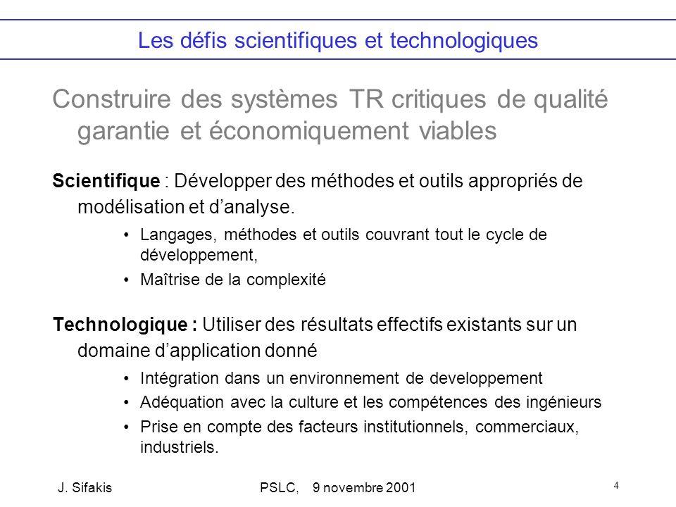 J. SifakisPSLC, 9 novembre 2001 4 Les défis scientifiques et technologiques Construire des systèmes TR critiques de qualité garantie et économiquement
