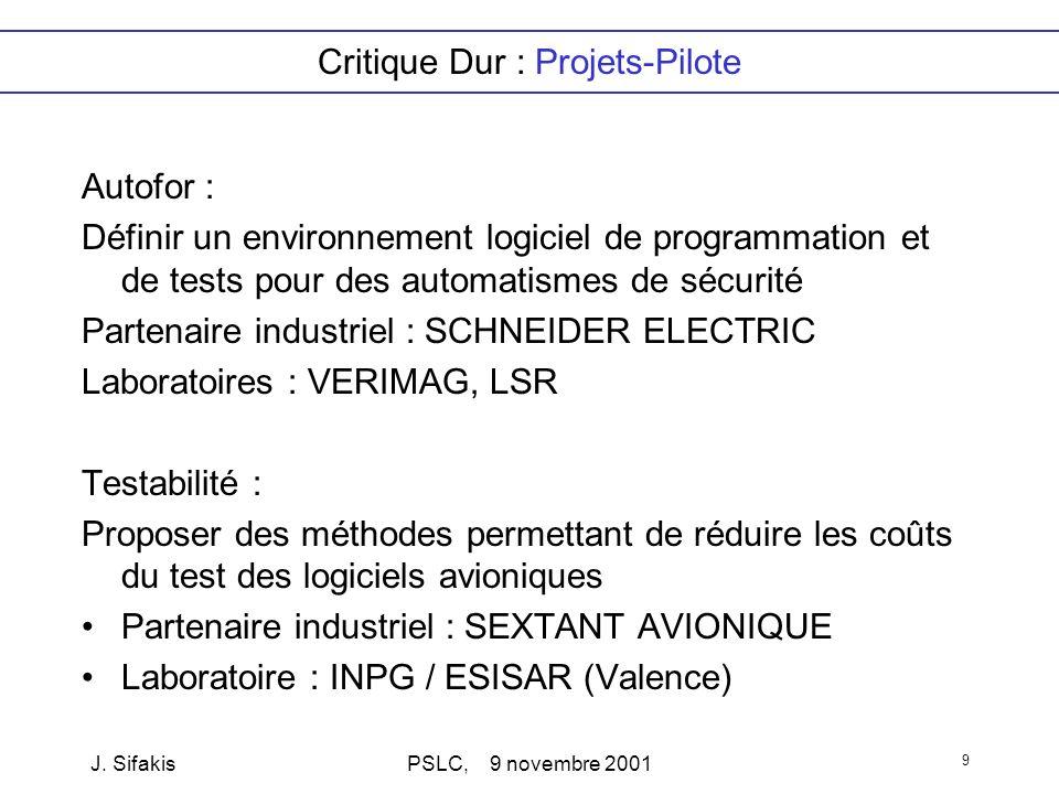 J. SifakisPSLC, 9 novembre 2001 9 Critique Dur : Projets-Pilote Autofor : Définir un environnement logiciel de programmation et de tests pour des auto