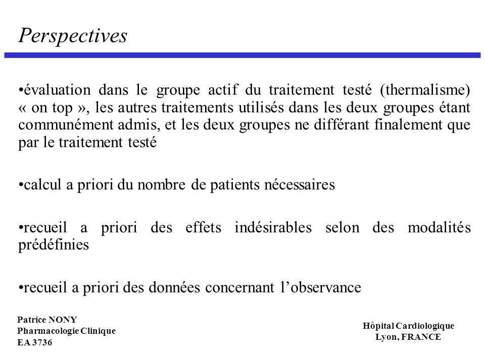 Patrice NONY Pharmacologie Clinique EA 3736 Hôpital Cardiologique Lyon, FRANCE Perspectives évaluation dans le groupe actif du traitement testé (therm