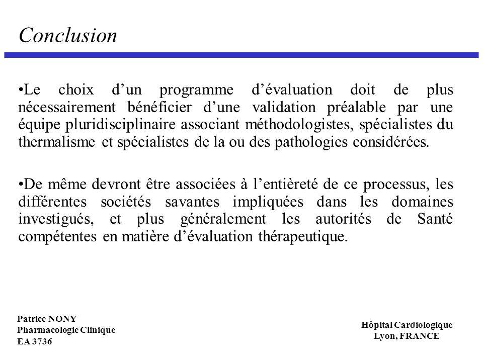 Patrice NONY Pharmacologie Clinique EA 3736 Hôpital Cardiologique Lyon, FRANCE Conclusion Le choix dun programme dévaluation doit de plus nécessaireme