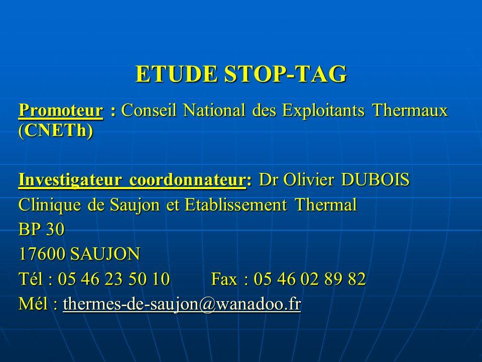 ETUDE STOP-TAG Promoteur : Conseil National des Exploitants Thermaux (CNETh) Investigateur coordonnateur: Dr Olivier DUBOIS Clinique de Saujon et Etab
