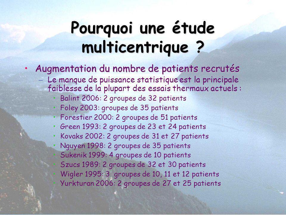 Pourquoi une étude multicentrique ? Augmentation du nombre de patients recrutésAugmentation du nombre de patients recrutés – Le manque de puissance st