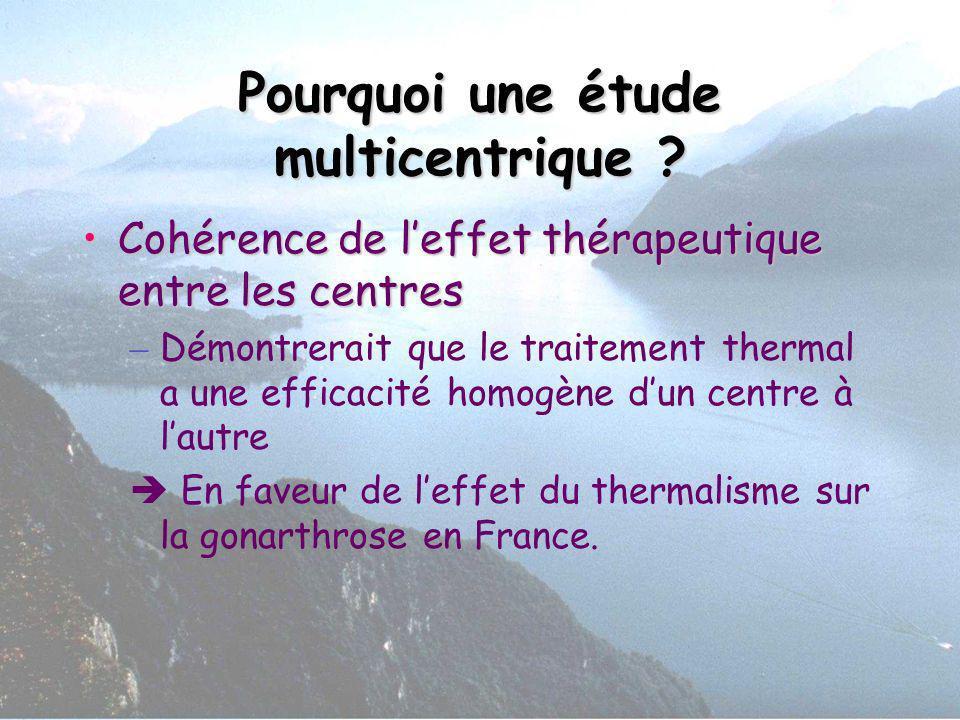 Pourquoi une étude multicentrique ? Cohérence de leffet thérapeutique entre les centresCohérence de leffet thérapeutique entre les centres – Démontrer