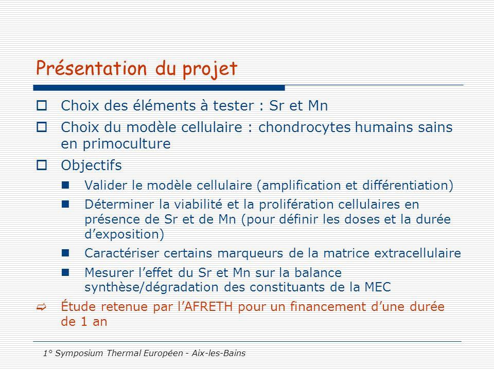 1° Symposium Thermal Européen - Aix-les-Bains Présentation du projet Choix des éléments à tester : Sr et Mn Choix du modèle cellulaire : chondrocytes