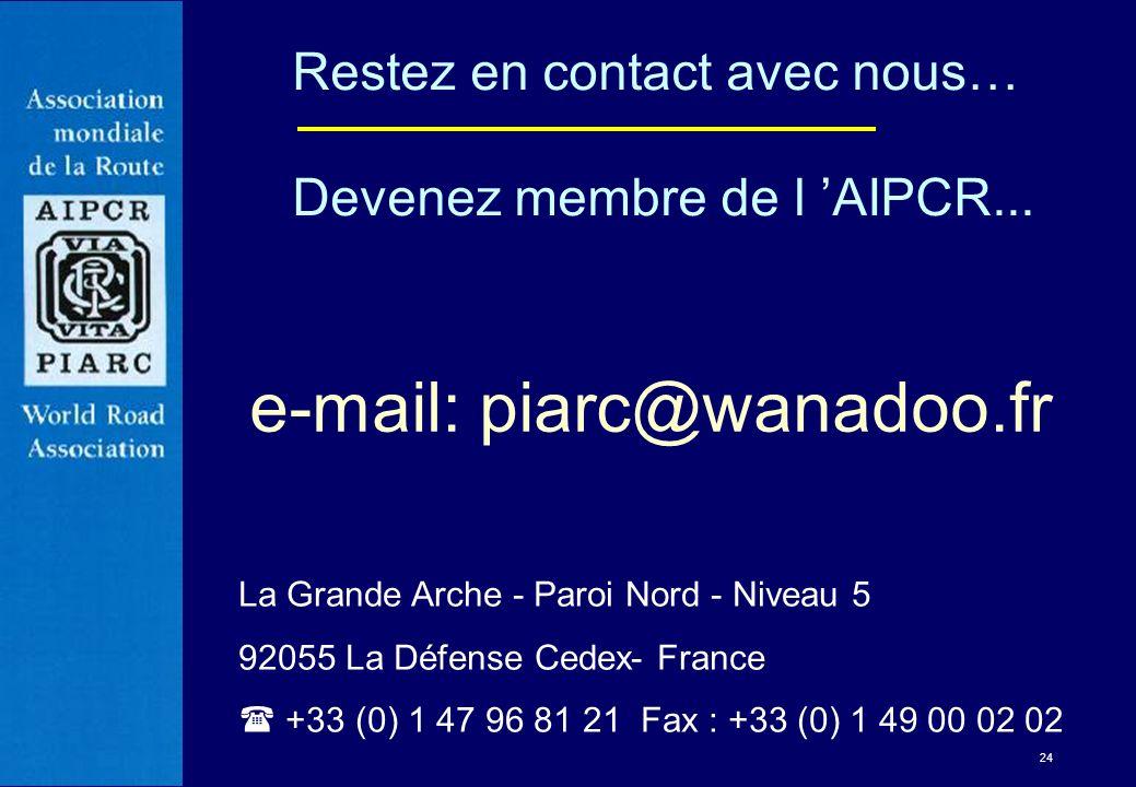 24 e-mail: piarc@wanadoo.fr Restez en contact avec nous… Devenez membre de l AIPCR... La Grande Arche - Paroi Nord - Niveau 5 92055 La Défense Cedex-