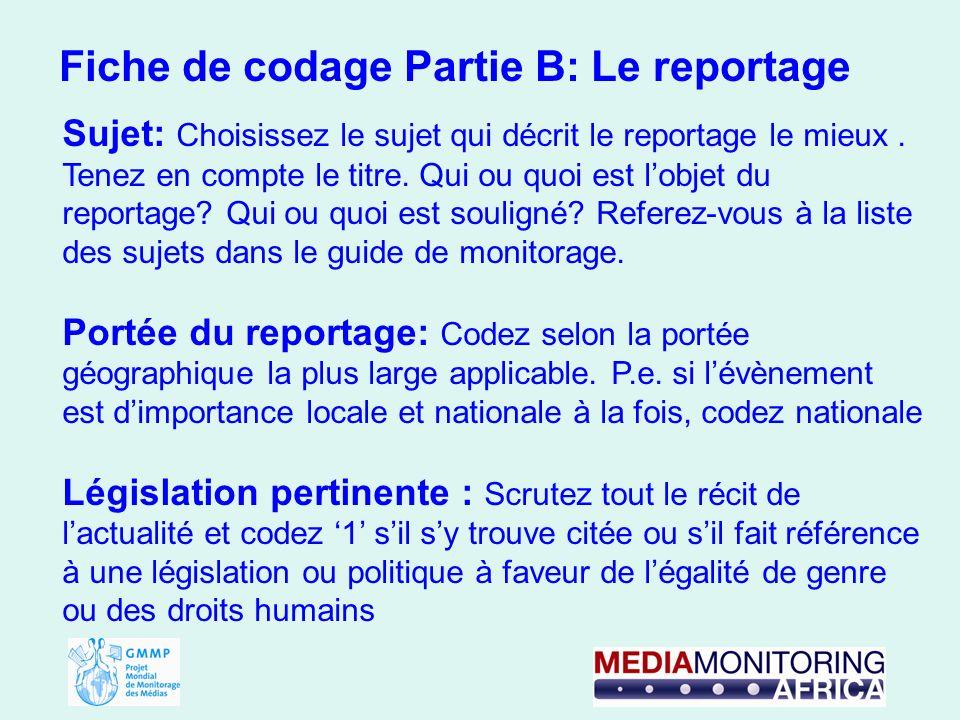 Fiche de codage Partie B: Le reportage Sujet: Choisissez le sujet qui décrit le reportage le mieux.