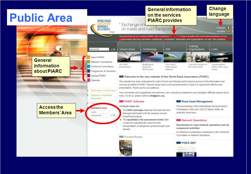 Échanger connaissances et techniques sur les routes et le transport routier 4 Public Area General information on the services PIARC provides Change language Access the Members Area General information about PIARC Access the Members Area