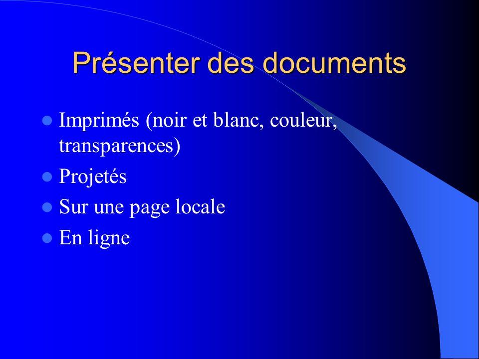 Présenter des documents Imprimés (noir et blanc, couleur, transparences) Projetés Sur une page locale En ligne