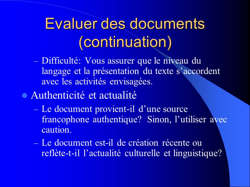 Evaluer des documents (continuation) – Difficulté: Vous assurer que le niveau du langage et la présentation du texte saccordent avec les activités envisagées.