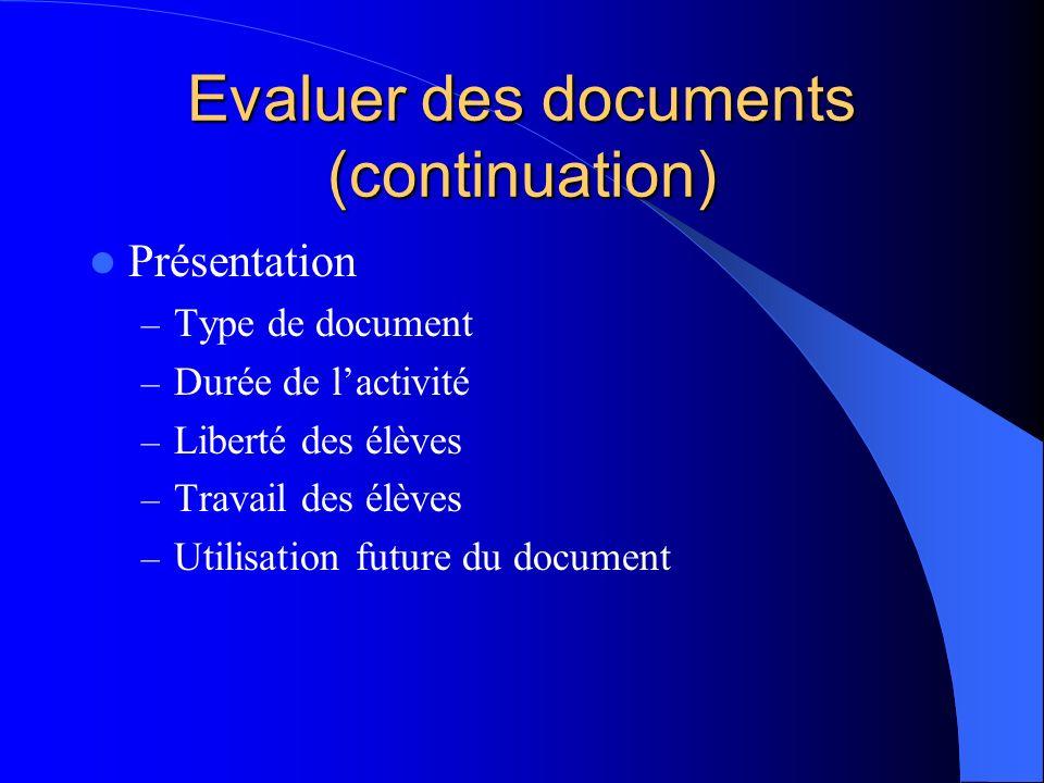 Evaluer des documents (continuation) Présentation – Type de document – Durée de lactivité – Liberté des élèves – Travail des élèves – Utilisation future du document