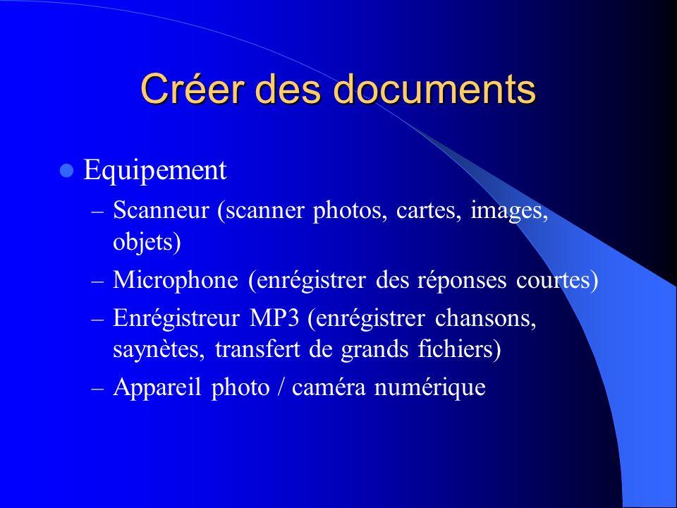 Créer des documents Equipement – Scanneur (scanner photos, cartes, images, objets) – Microphone (enrégistrer des réponses courtes) – Enrégistreur MP3 (enrégistrer chansons, saynètes, transfert de grands fichiers) – Appareil photo / caméra numérique