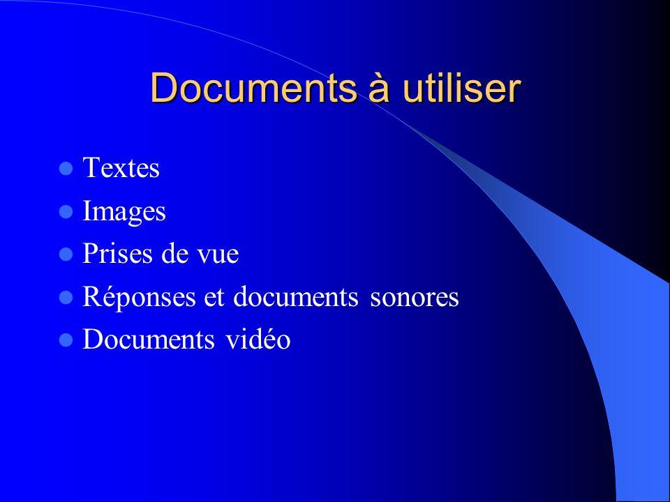 Documents à utiliser Textes Images Prises de vue Réponses et documents sonores Documents vidéo