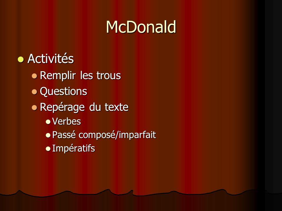 McDonald Activités Activités Remplir les trous Remplir les trous Questions Questions Repérage du texte Repérage du texte Verbes Verbes Passé composé/imparfait Passé composé/imparfait Impératifs Impératifs