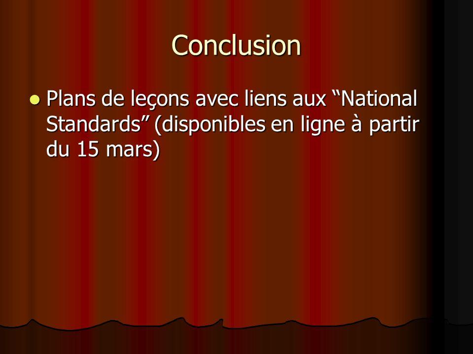 Conclusion Plans de leçons avec liens aux National Standards (disponibles en ligne à partir du 15 mars) Plans de leçons avec liens aux National Standards (disponibles en ligne à partir du 15 mars)