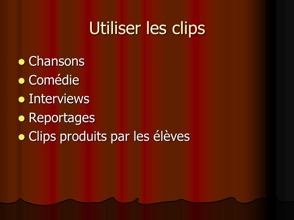 Utiliser les clips Chansons Chansons Comédie Comédie Interviews Interviews Reportages Reportages Clips produits par les élèves Clips produits par les élèves