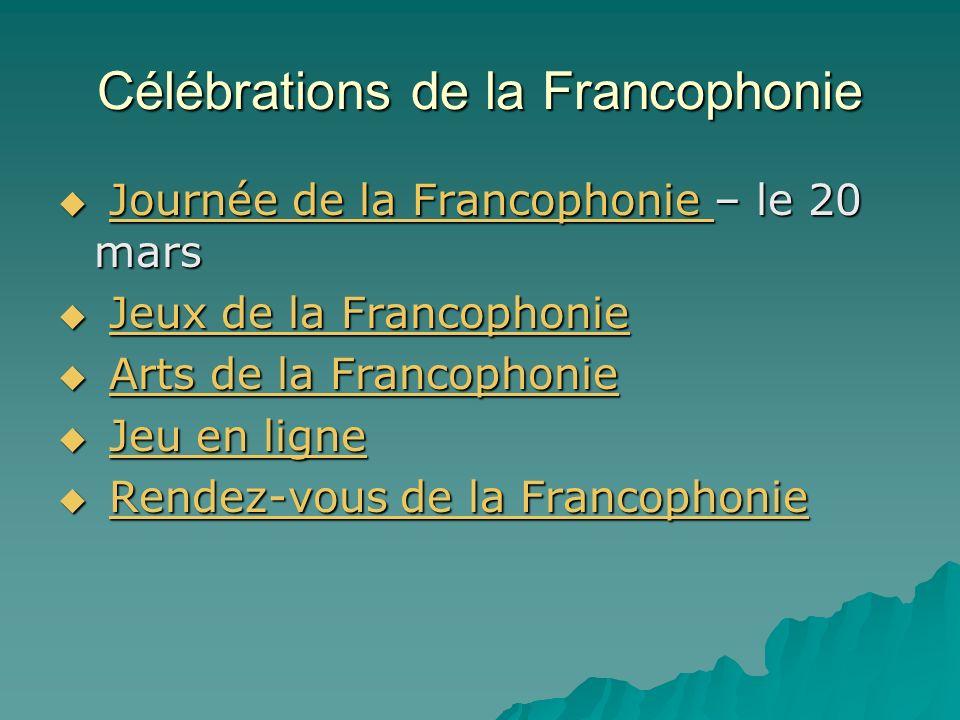 Célébrations de la Francophonie Journée de la Francophonie – le 20 mars Journée de la Francophonie – le 20 marsJournée de la Francophonie Journée de la Francophonie Jeux de la Francophonie Jeux de la FrancophonieJeux de la FrancophonieJeux de la Francophonie Arts de la Francophonie Arts de la FrancophonieArts de la FrancophonieArts de la Francophonie Jeu en ligne Jeu en ligneJeu en ligneJeu en ligne Rendez-vous de la Francophonie Rendez-vous de la FrancophonieRendez-vous de la FrancophonieRendez-vous de la Francophonie