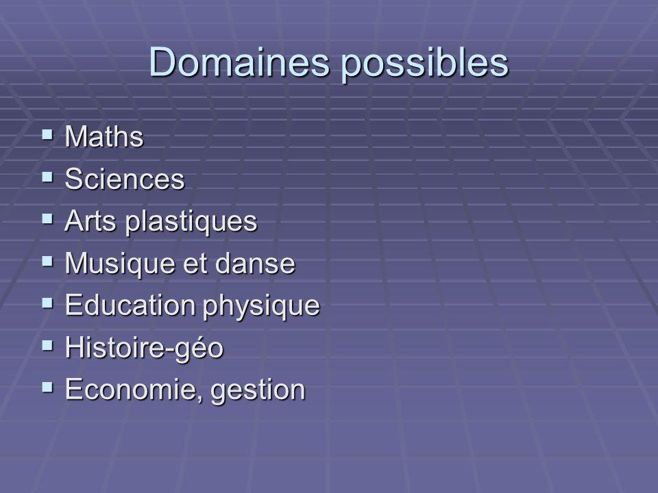 Domaines possibles Maths Maths Sciences Sciences Arts plastiques Arts plastiques Musique et danse Musique et danse Education physique Education physique Histoire-géo Histoire-géo Economie, gestion Economie, gestion