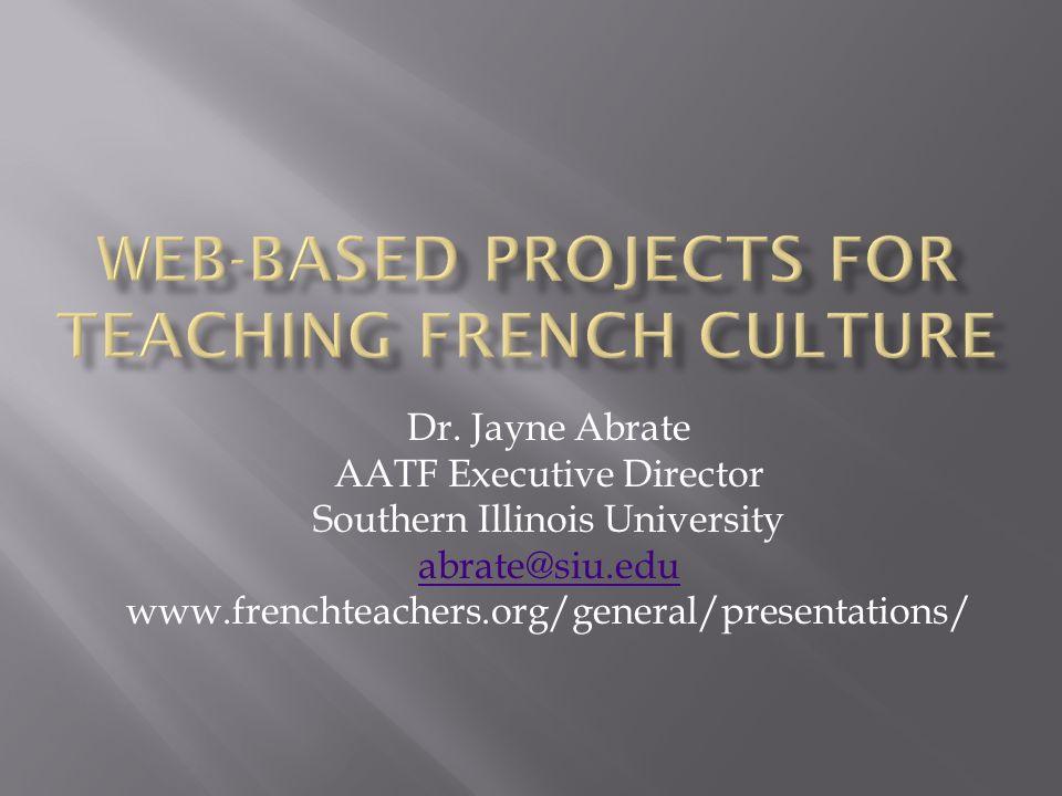 Dr. Jayne Abrate AATF Executive Director Southern Illinois University abrate@siu.edu www.frenchteachers.org/general/presentations/