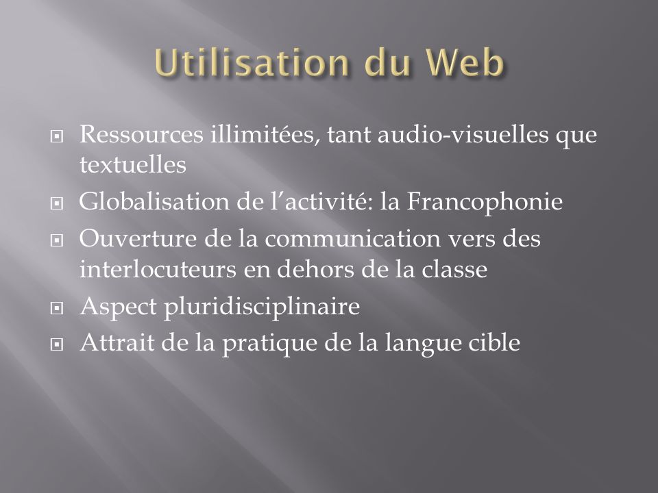 Ressources illimitées, tant audio-visuelles que textuelles Globalisation de lactivité: la Francophonie Ouverture de la communication vers des interloc