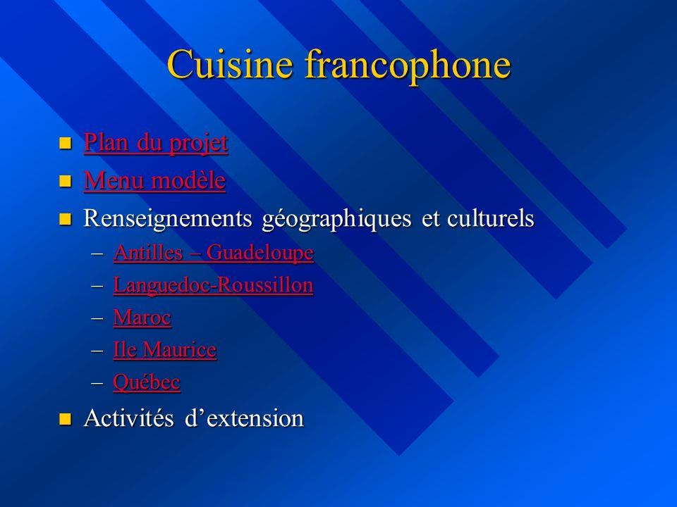 Cuisine francophone Plan du projet Plan du projet Plan du projet Plan du projet Menu modèle Menu modèle Menu modèle Menu modèle Renseignements géograp