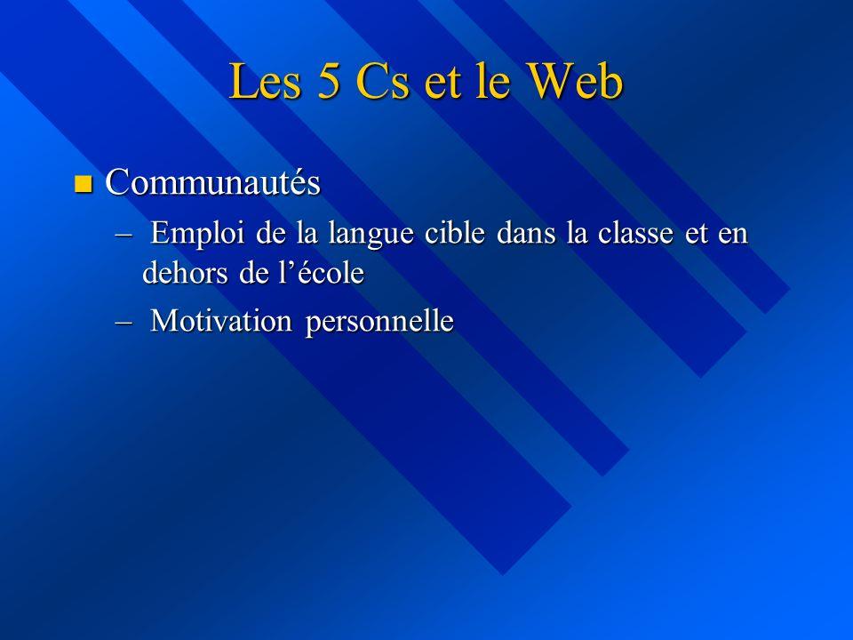 Les 5 Cs et le Web Communautés Communautés – Emploi de la langue cible dans la classe et en dehors de lécole – Motivation personnelle