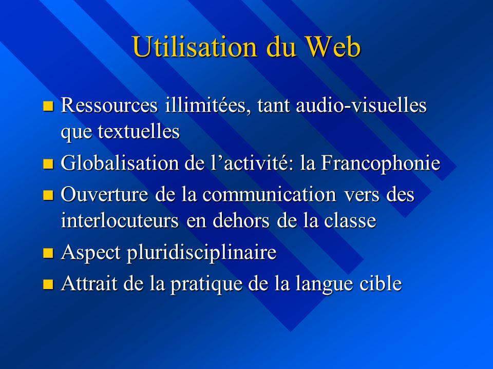 Utilisation du Web Ressources illimitées, tant audio-visuelles que textuelles Ressources illimitées, tant audio-visuelles que textuelles Globalisation