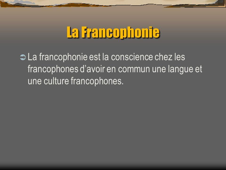 La Francophonie La francophonie est la conscience chez les francophones davoir en commun une langue et une culture francophones.
