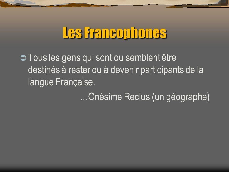 Les Francophones Tous les gens qui sont ou semblent être destinés à rester ou à devenir participants de la langue Française.