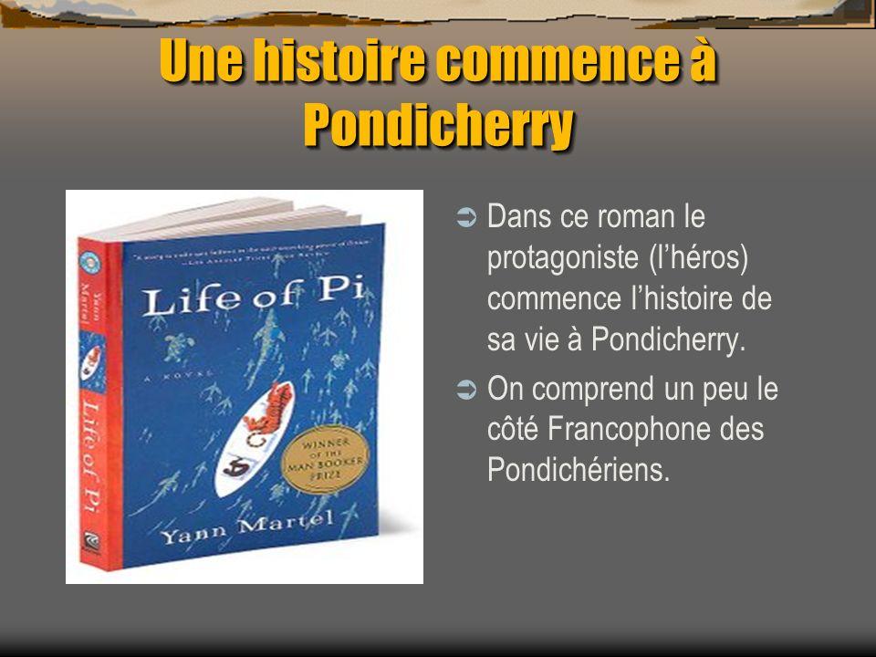 Une histoire commence à Pondicherry Dans ce roman le protagoniste (lhéros) commence lhistoire de sa vie à Pondicherry.