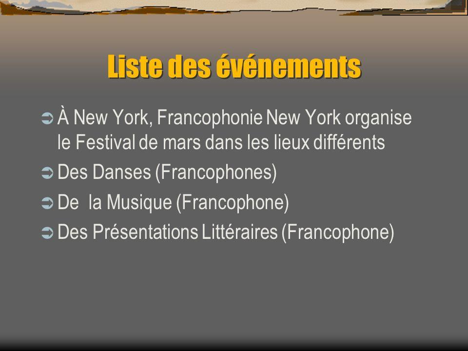 Liste des événements À New York, Francophonie New York organise le Festival de mars dans les lieux différents Des Danses (Francophones) De la Musique (Francophone) Des Présentations Littéraires (Francophone)