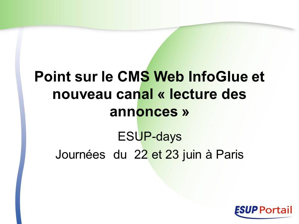 Point sur le CMS Web InfoGlue et nouveau canal « lecture des annonces » ESUP-days Journées du 22 et 23 juin à Paris