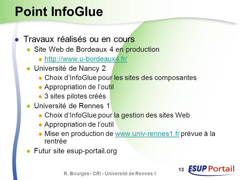 R. Bourges - CRI - Université de Rennes 1 13 Point InfoGlue Travaux réalisés ou en cours Site Web de Bordeaux 4 en production http://www.u-bordeaux4.f