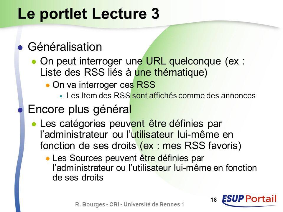 R. Bourges - CRI - Université de Rennes 1 18 Le portlet Lecture 3 Généralisation On peut interroger une URL quelconque (ex : Liste des RSS liés à une
