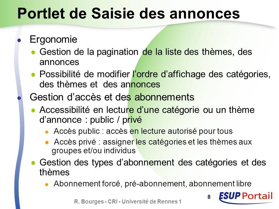 R. Bourges - CRI - Université de Rennes 1 8 Portlet de Saisie des annonces Ergonomie Gestion de la pagination de la liste des thèmes, des annonces Pos