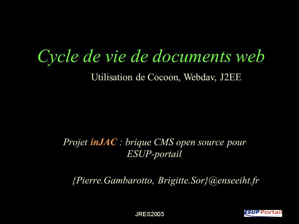 JRES2003 Cycle de vie de documents web Projet inJAC : brique CMS open source pour ESUP-portail {Pierre.Gambarotto, Brigitte.Sor}@enseeiht.fr Utilisati