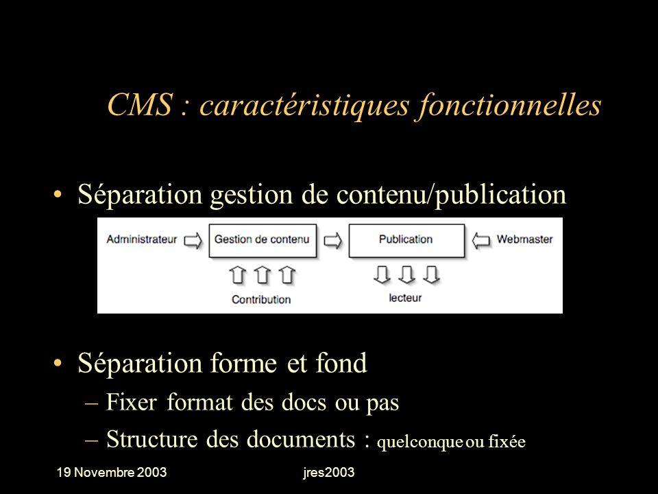 19 Novembre 2003jres2003 CMS : caractéristiques fonctionnelles Séparation gestion de contenu/publication Séparation forme et fond –Fixer format des do